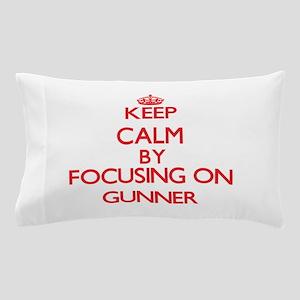 Keep Calm by focusing on Gunner Pillow Case
