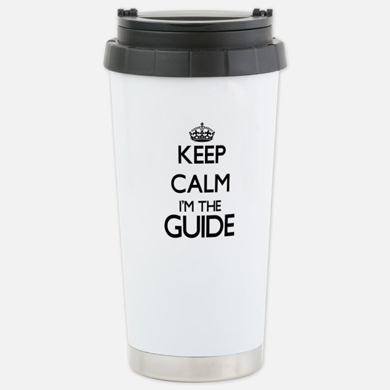Keep calm I'm the Guide Stainless Steel Travel Mug