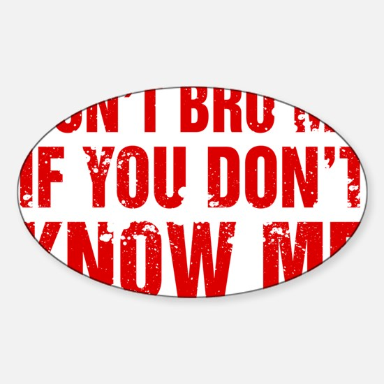 Don't Bro Me If You Don't Know Me Decal