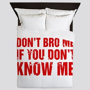 Don't Bro Me If You Don't Know Me Queen Duvet