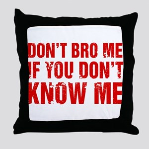 Don't Bro Me If You Don't Know Me Throw Pillow