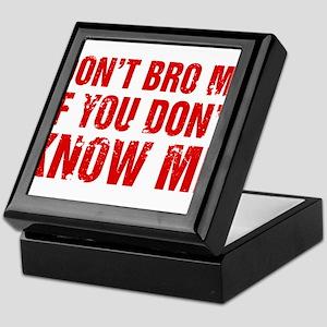 Don't Bro Me If You Don't Know Me Keepsake Box