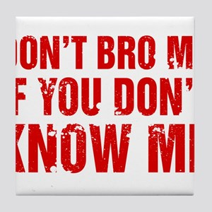 Don't Bro Me If You Don't Know Me Tile Coaster