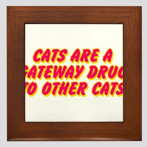 Cats Are A Gateway Drug To Other Cats Framed Tile