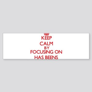 Keep Calm by focusing on Has-Beens Bumper Sticker