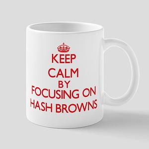 Keep Calm by focusing on Hash Browns Mugs