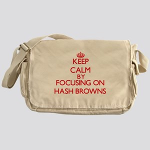 Keep Calm by focusing on Hash Browns Messenger Bag