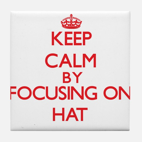Keep Calm by focusing on Hat Tile Coaster