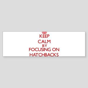 Keep Calm by focusing on Hatchbacks Bumper Sticker