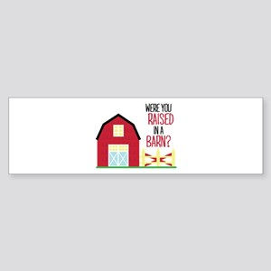 Raised In A Barn Bumper Sticker