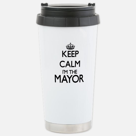 Keep calm I'm the Mayor Stainless Steel Travel Mug