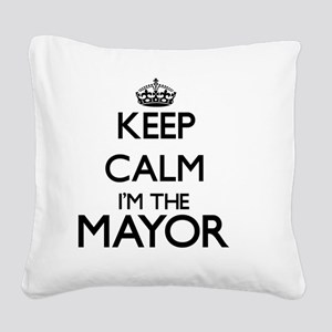 Keep calm I'm the Mayor Square Canvas Pillow