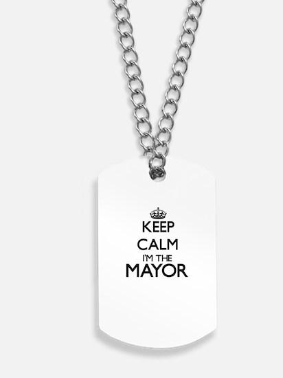 Keep calm I'm the Mayor Dog Tags