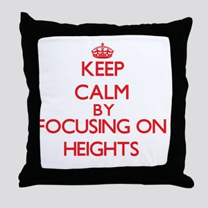 Keep Calm by focusing on Heights Throw Pillow