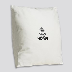 Keep calm I'm the Midwife Burlap Throw Pillow