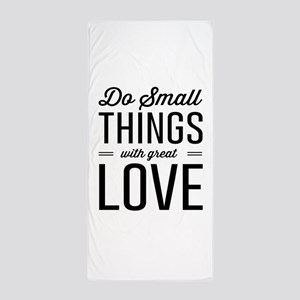 Do Small Things with Great Love Beach Towel