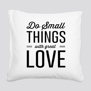 Do Small Things with Great Love Square Canvas Pill