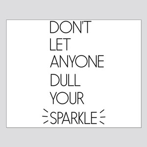 Don't Let Anyone Dull Your Sparkle Posters