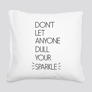 Don't Let Anyone Dull Your Sparkle Square Canvas P