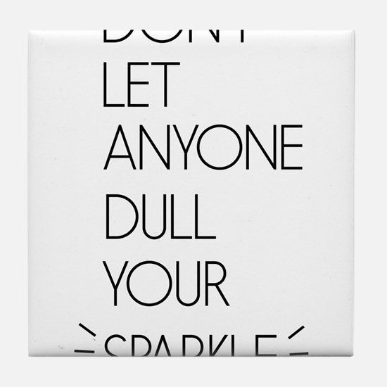 Don't Let Anyone Dull Your Sparkle Tile Coaster