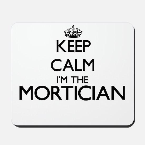 Keep calm I'm the Mortician Mousepad
