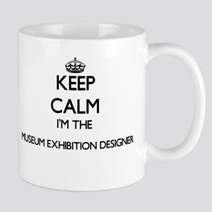 Keep calm I'm the Museum Exhibition Designer Mugs
