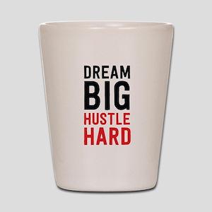 Dream Big Hustle Hard Shot Glass