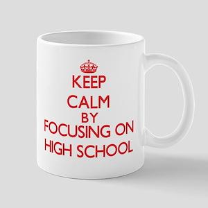 Keep Calm by focusing on High School Mugs