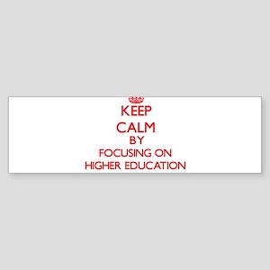 Keep Calm by focusing on Higher Edu Bumper Sticker