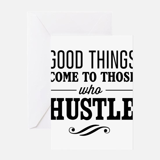 Good Things Come to Those Who Hustle Greeting Card