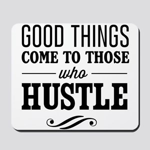 Good Things Come to Those Who Hustle Mousepad