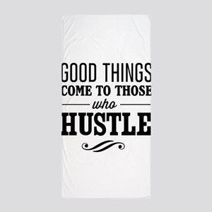 Good Things Come to Those Who Hustle Beach Towel