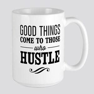 Good Things Come to Those Who Hustle Mugs