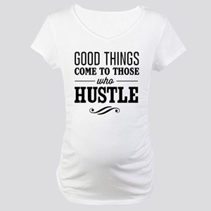 Good Things Come to Those Who Hustle Maternity T-S