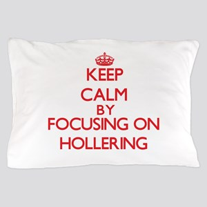 Keep Calm by focusing on Hollering Pillow Case