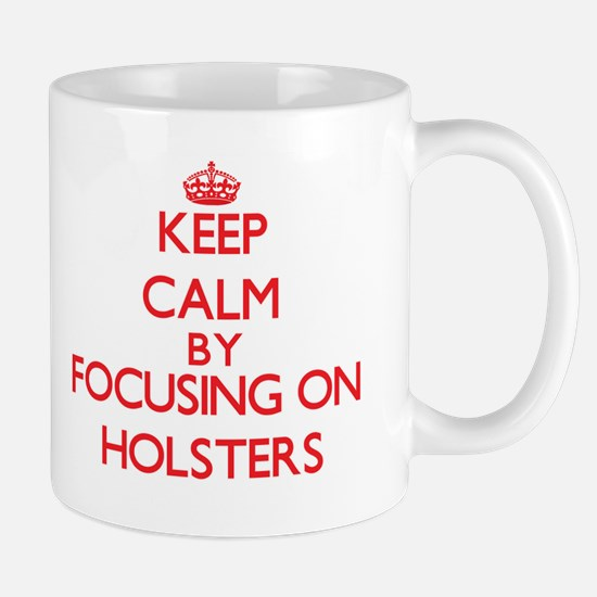 Keep Calm by focusing on Holsters Mugs