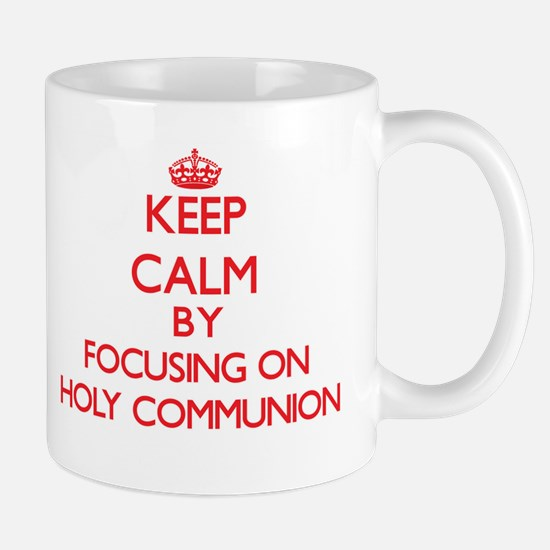 Keep Calm by focusing on Holy Communion Mugs