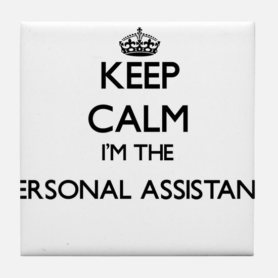 Keep calm I'm the Personal Assistant Tile Coaster