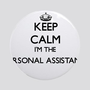 Keep calm I'm the Personal Assist Ornament (Round)
