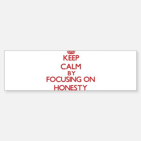 Keep Calm by focusing on Honesty Bumper Bumper Bumper Sticker