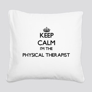 Keep calm I'm the Physical Th Square Canvas Pillow