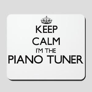 Keep calm I'm the Piano Tuner Mousepad