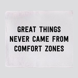 Great Things Never Came From Comfort Zones Throw B