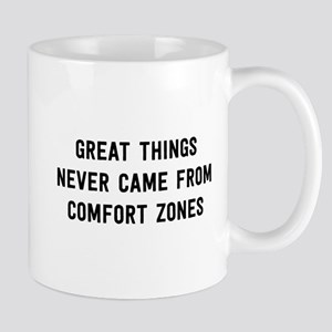 Great Things Never Came From Comfort Zones Mugs