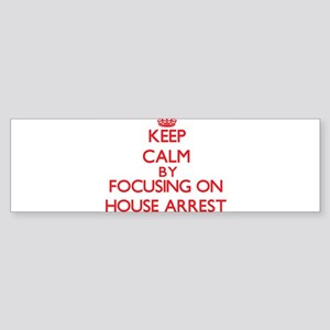 Keep Calm by focusing on House Arre Bumper Sticker
