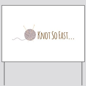 Knot So Fast Yard Sign