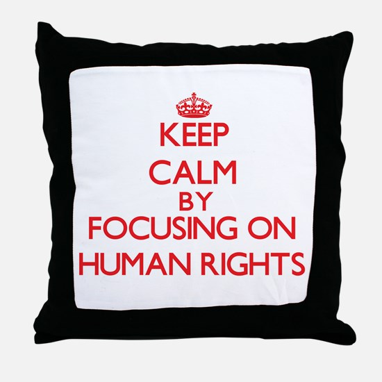 Keep Calm by focusing on Human Rights Throw Pillow