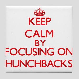 Keep Calm by focusing on Hunchbacks Tile Coaster