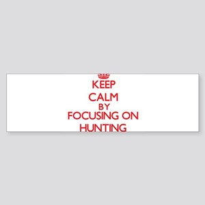 Keep Calm by focusing on Hunting Bumper Sticker