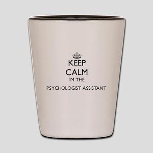 Keep calm I'm the Psychologist Assistan Shot Glass